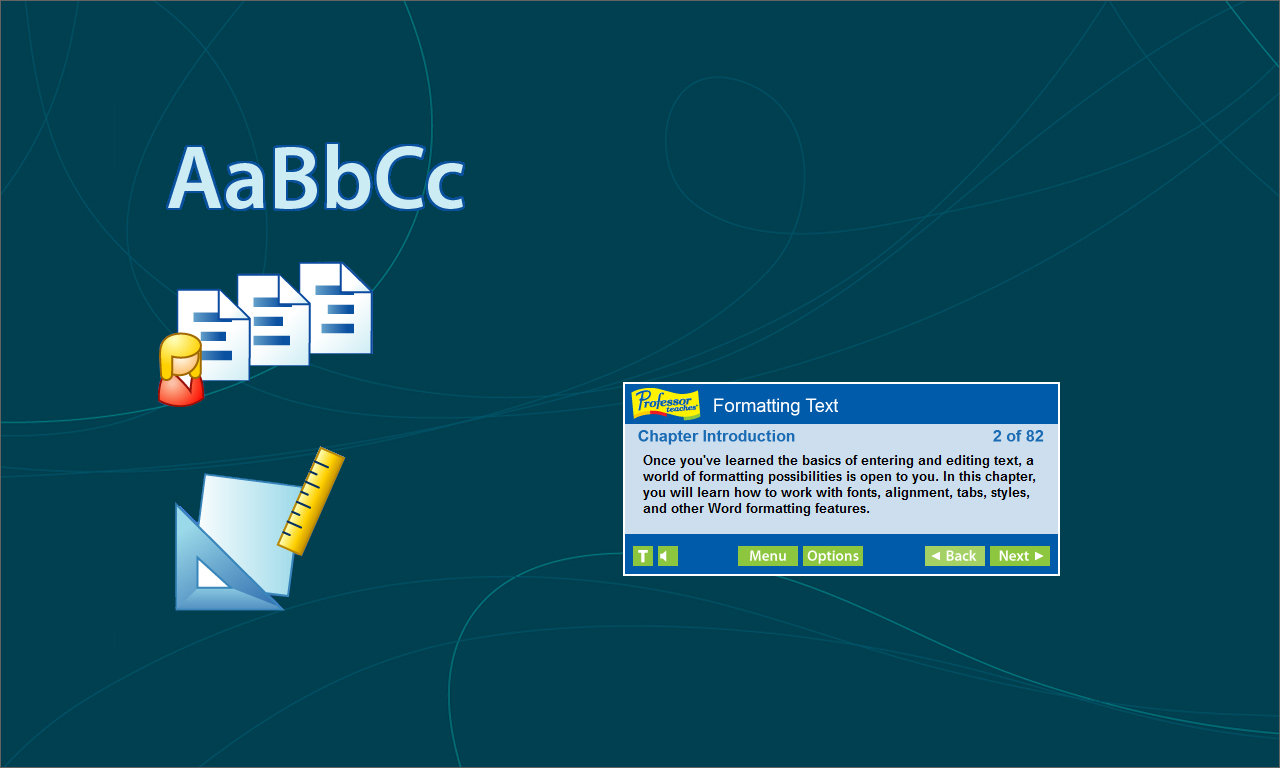 Discover how to format text to create professional-looking documents.